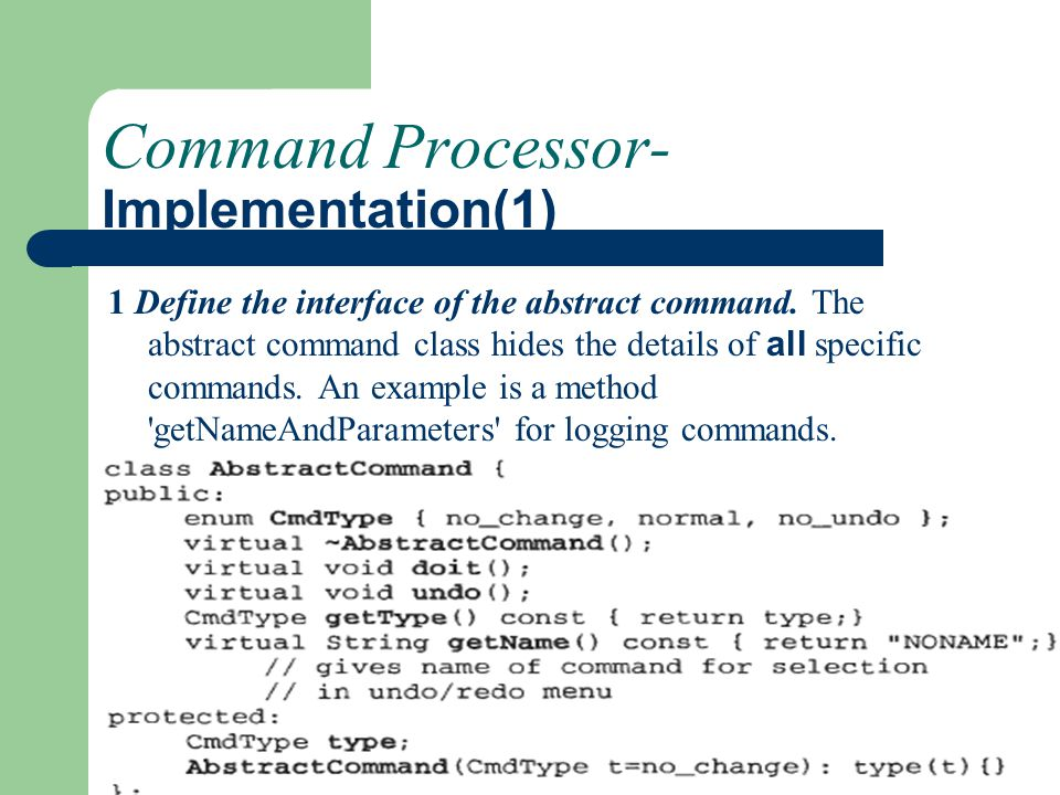 Command Processor- Implementation(1) 1 Define the interface of the abstract command. The abstract command class hides the details of all specific comm