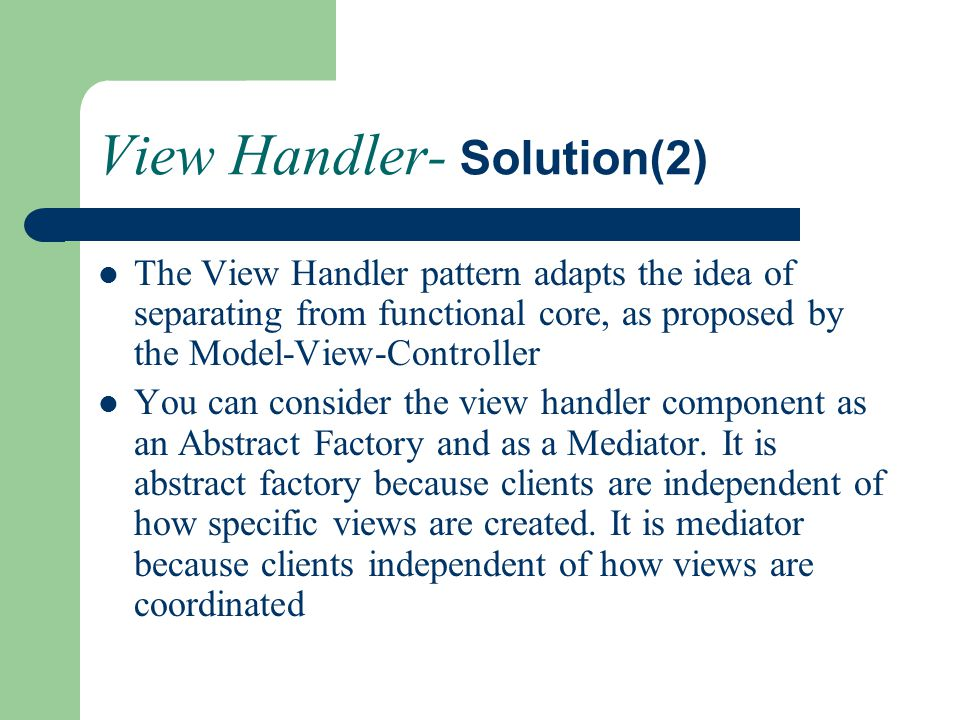 View Handler- Solution(2) The View Handler pattern adapts the idea of separating from functional core, as proposed by the Model-View-Controller You ca
