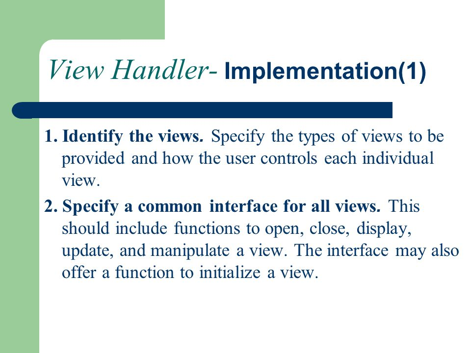 View Handler- Implementation(1) 1. Identify the views. Specify the types of views to be provided and how the user controls each individual view. 2. Sp