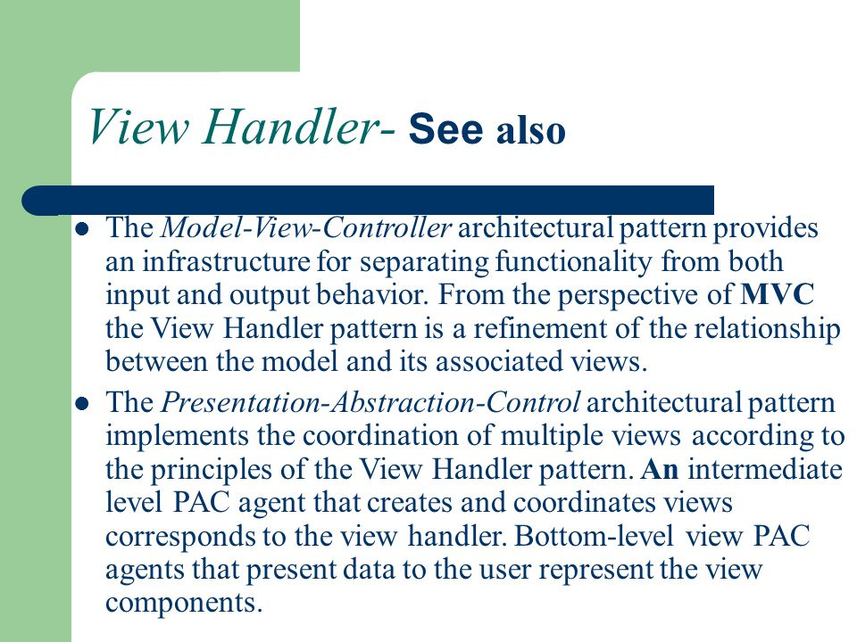 View Handler- See also The Model-View-Controller architectural pattern provides an infrastructure for separating functionality from both input and out