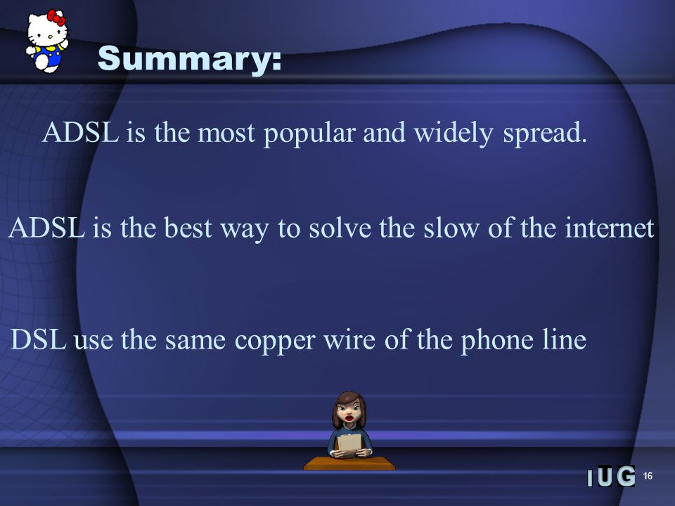 16 Summary: ADSL is the most popular and widely spread.