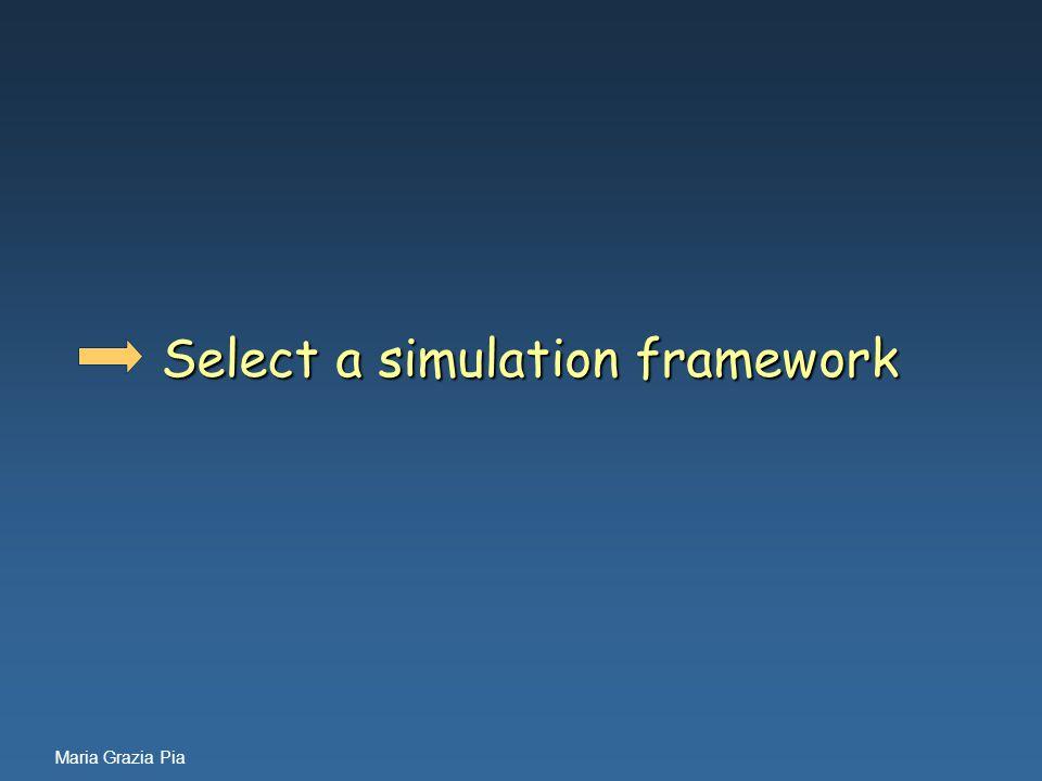 Maria Grazia Pia Select a simulation framework