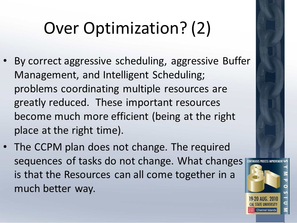 Over Optimization? (2) By correct aggressive scheduling, aggressive Buffer Management, and Intelligent Scheduling; problems coordinating multiple reso