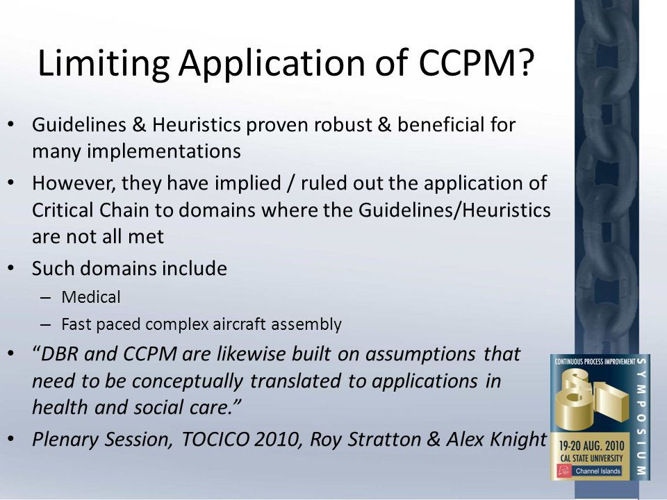 Limiting Application of CCPM? Guidelines & Heuristics proven robust & beneficial for many implementations However, they have implied / ruled out the a