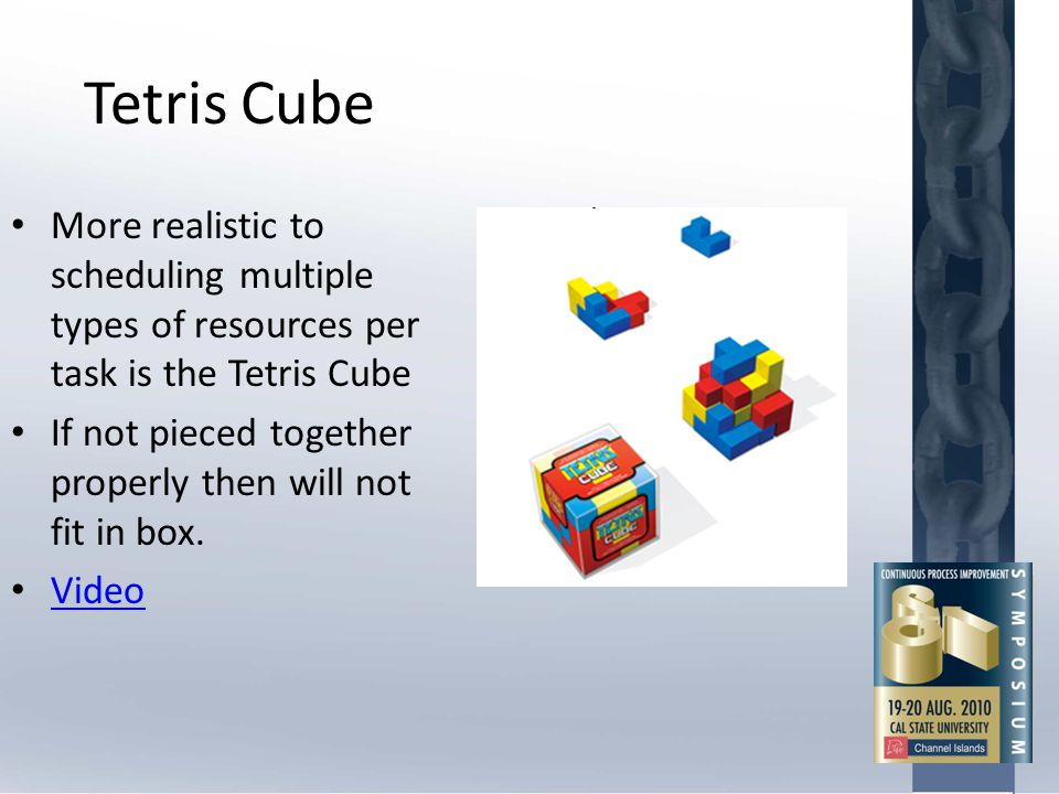 Tetris Cube More realistic to scheduling multiple types of resources per task is the Tetris Cube If not pieced together properly then will not fit in
