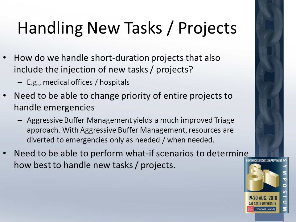 Handling New Tasks / Projects How do we handle short-duration projects that also include the injection of new tasks / projects? – E.g., medical office