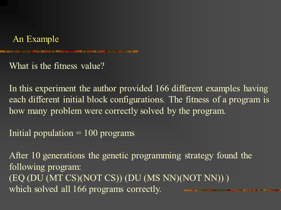 An Example What is the fitness value? In this experiment the author provided 166 different examples having each different initial block configurations
