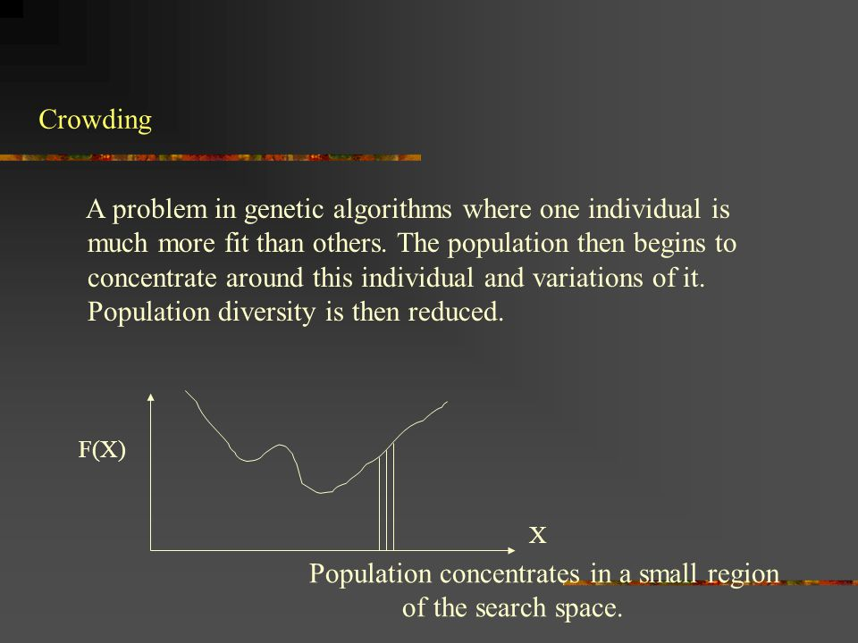 A Solution to Crowding One solution is to change the selection function, using for example rank selection.