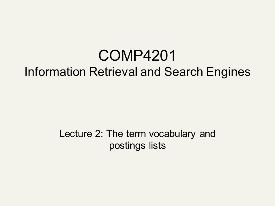 COMP4201 Information Retrieval and Search Engines Lecture 2: The term vocabulary and postings lists