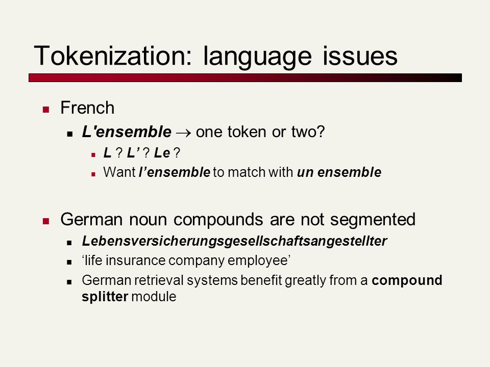 Tokenization: language issues French L ensemble  one token or two.