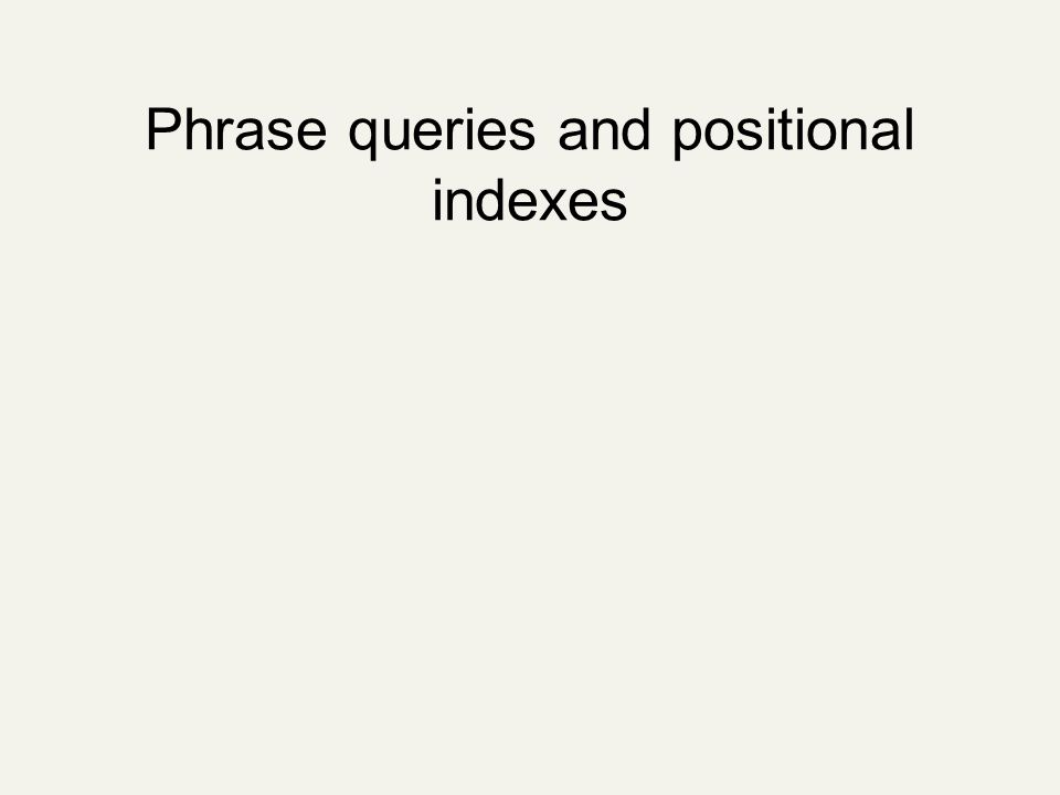 Phrase queries and positional indexes
