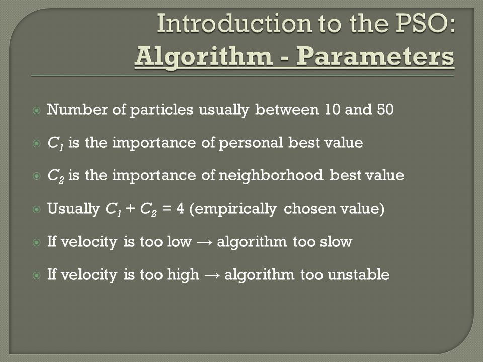  Number of particles usually between 10 and 50  C 1 is the importance of personal best value  C 2 is the importance of neighborhood best value  Us