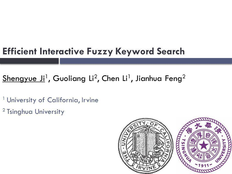 Efficient Interactive Fuzzy Keyword Search Shengyue Ji 1, Guoliang Li 2, Chen Li 1, Jianhua Feng 2 1 University of California, Irvine 2 Tsinghua University