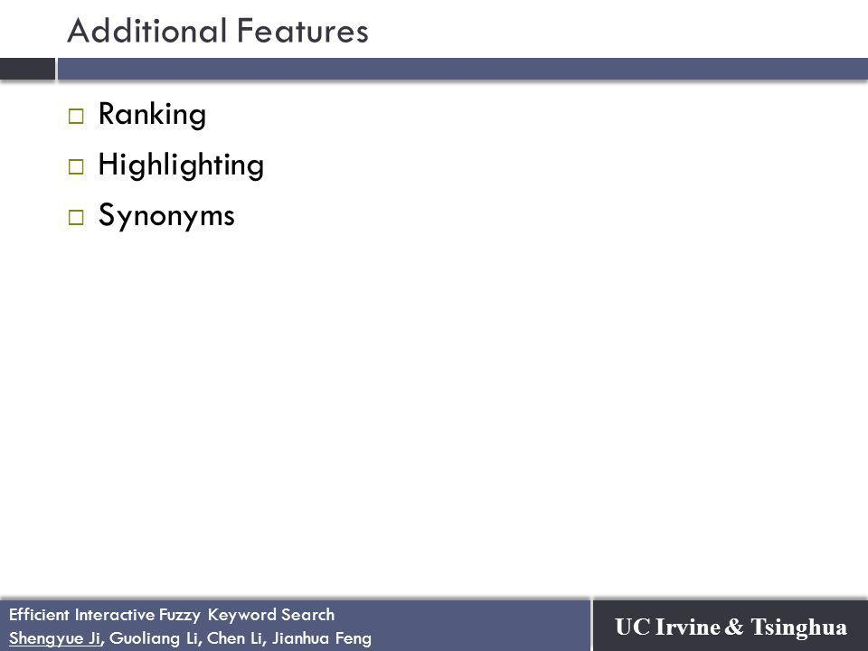 UC Irvine & Tsinghua Efficient Interactive Fuzzy Keyword Search Shengyue Ji, Guoliang Li, Chen Li, Jianhua Feng Efficient Interactive Fuzzy Keyword Search Shengyue Ji, Guoliang Li, Chen Li, Jianhua Feng Additional Features  Ranking  Highlighting  Synonyms