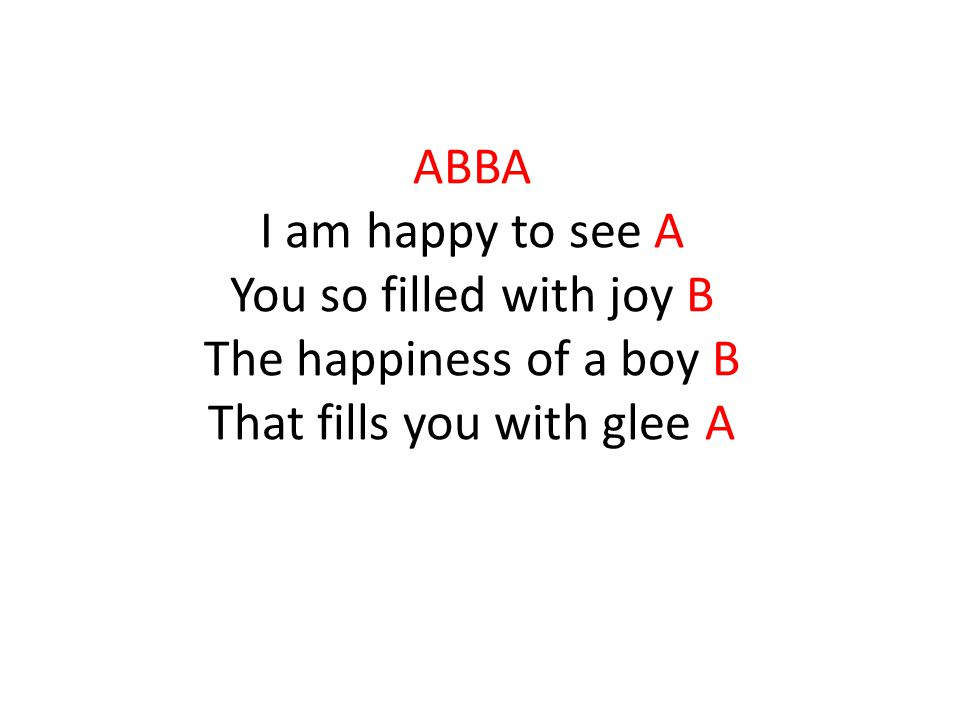 ABBA I am happy to see A You so filled with joy B The happiness of a boy B That fills you with glee A