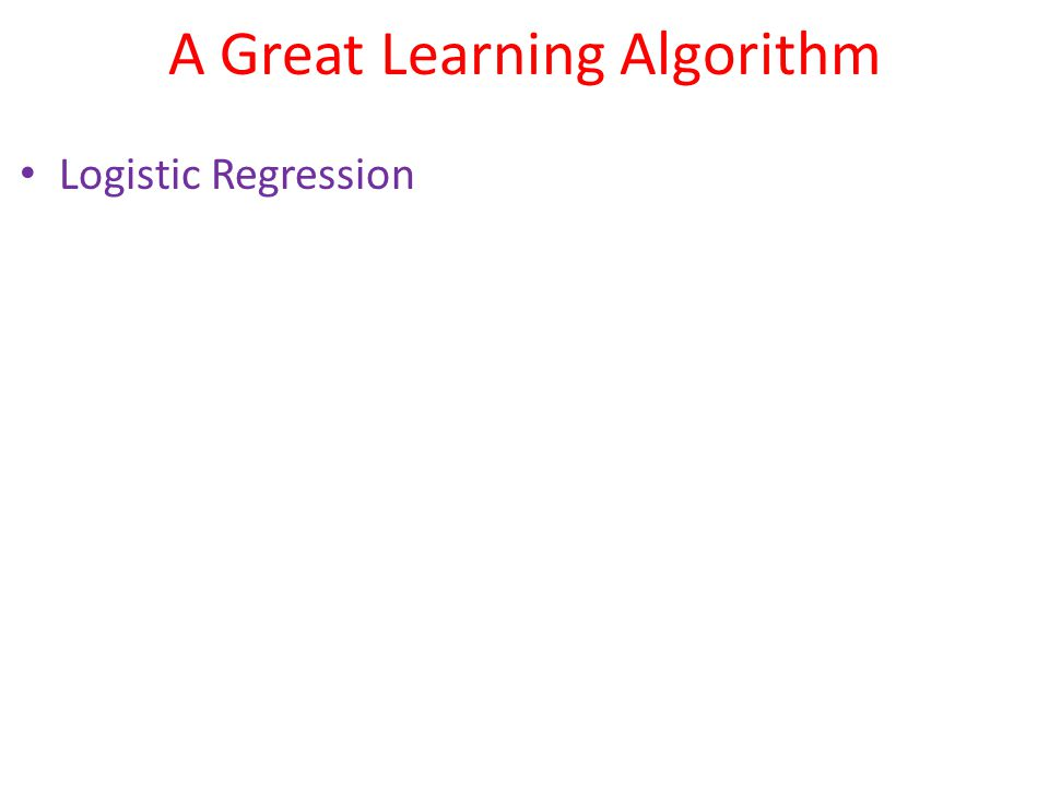 A Great Learning Algorithm Logistic Regression