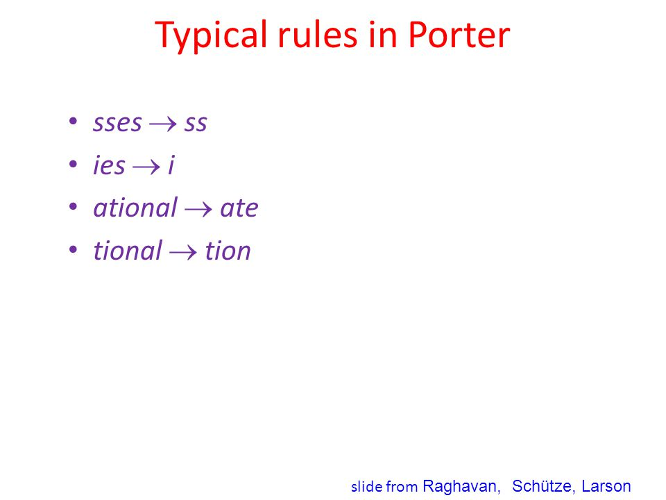 Typical rules in Porter sses  ss ies  i ational  ate tional  tion slide from Raghavan, Schütze, Larson