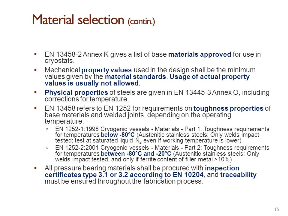Material selection (contin.)  EN 13458-2 Annex K gives a list of base materials approved for use in cryostats.  Mechanical property values used in t