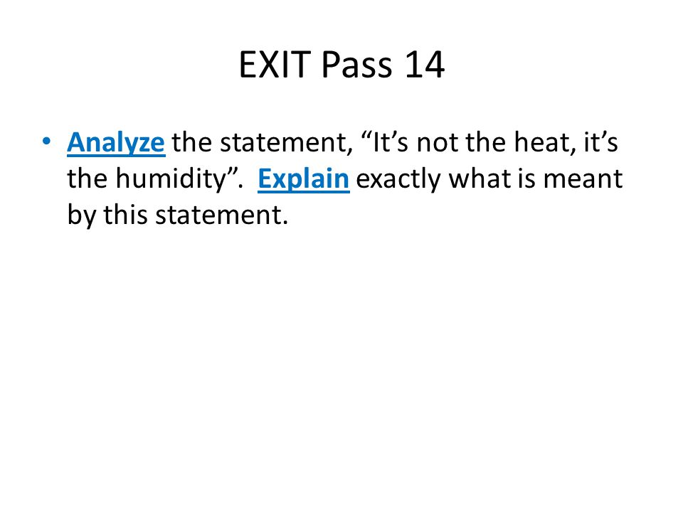 EXIT Pass 14 Analyze the statement, It's not the heat, it's the humidity .