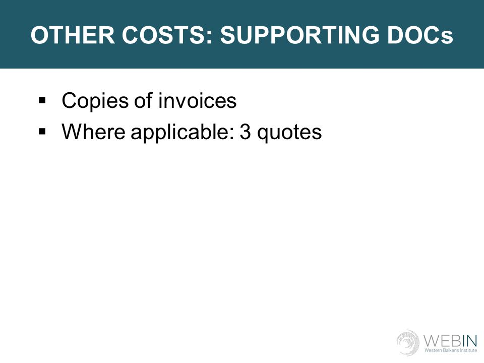 OTHER COSTS: SUPPORTING DOCs  Copies of invoices  Where applicable: 3 quotes