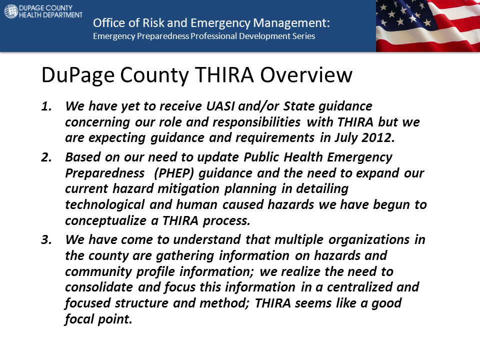 Office of Risk and Emergency Management: Emergency Preparedness Professional Development Series DuPage County THIRA Overview 1.We have yet to receive