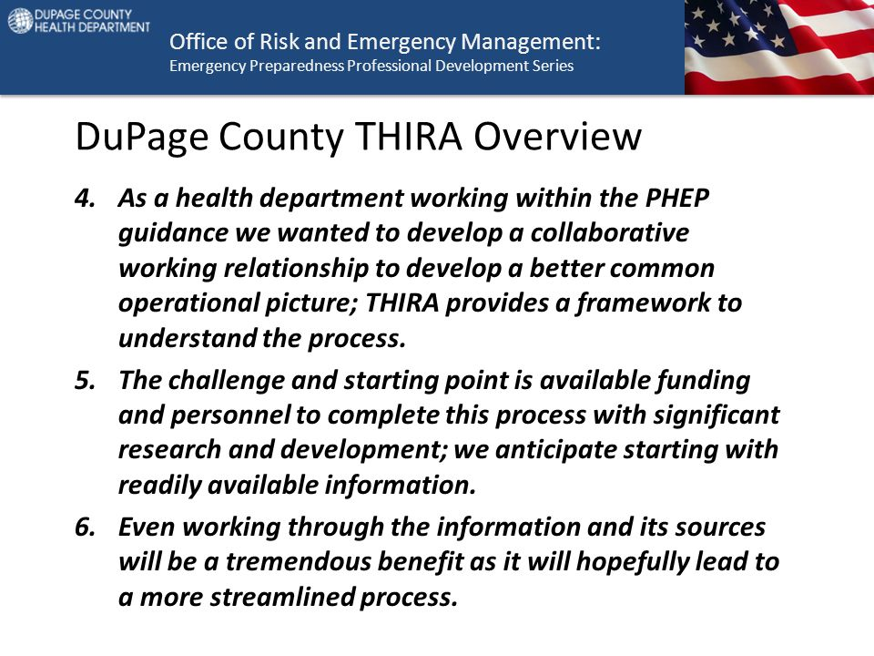 Office of Risk and Emergency Management: Emergency Preparedness Professional Development Series DuPage County THIRA Overview 4.As a health department