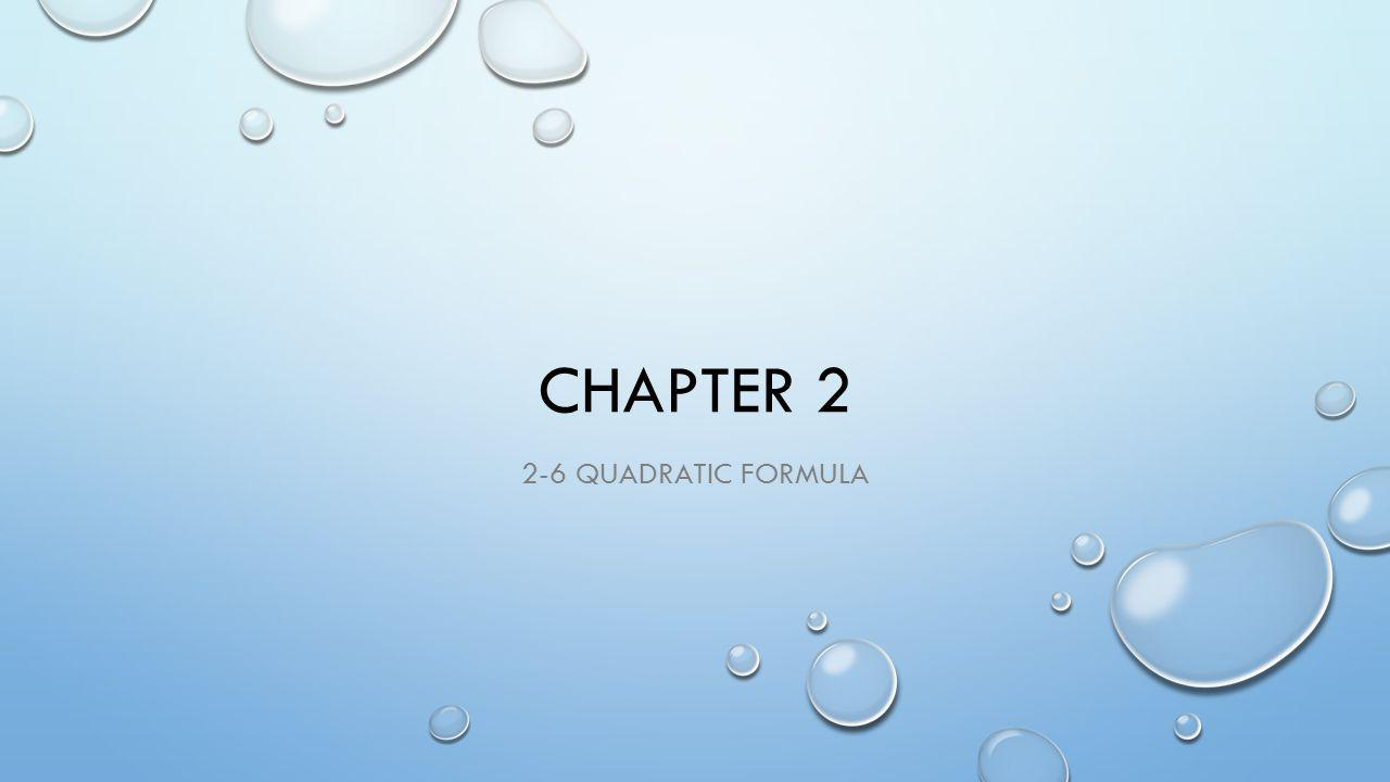 CHAPTER 2 2-6 QUADRATIC FORMULA
