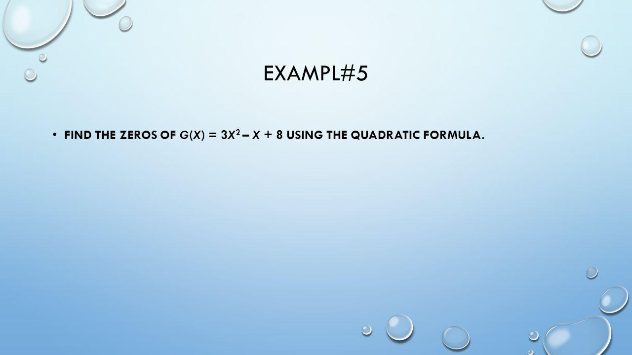 EXAMPL#5 FIND THE ZEROS OF G(X) = 3X 2 – X + 8 USING THE QUADRATIC FORMULA.