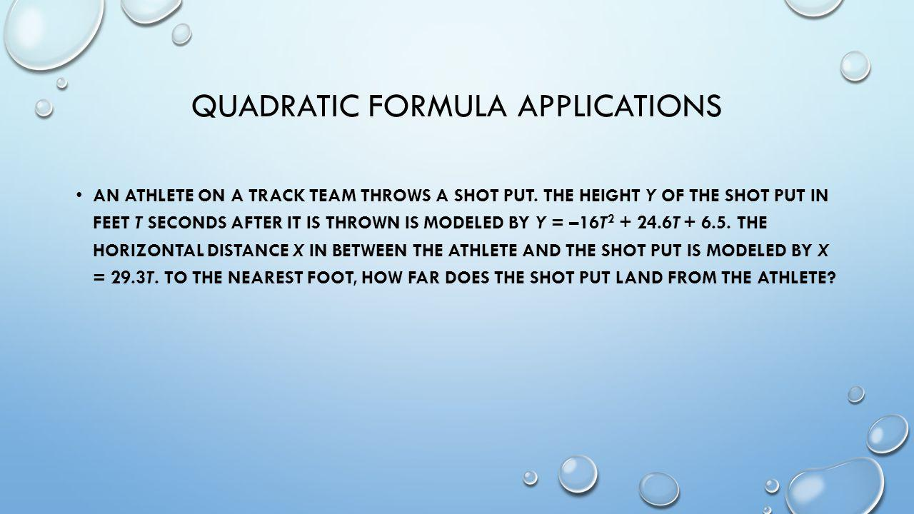 QUADRATIC FORMULA APPLICATIONS AN ATHLETE ON A TRACK TEAM THROWS A SHOT PUT.