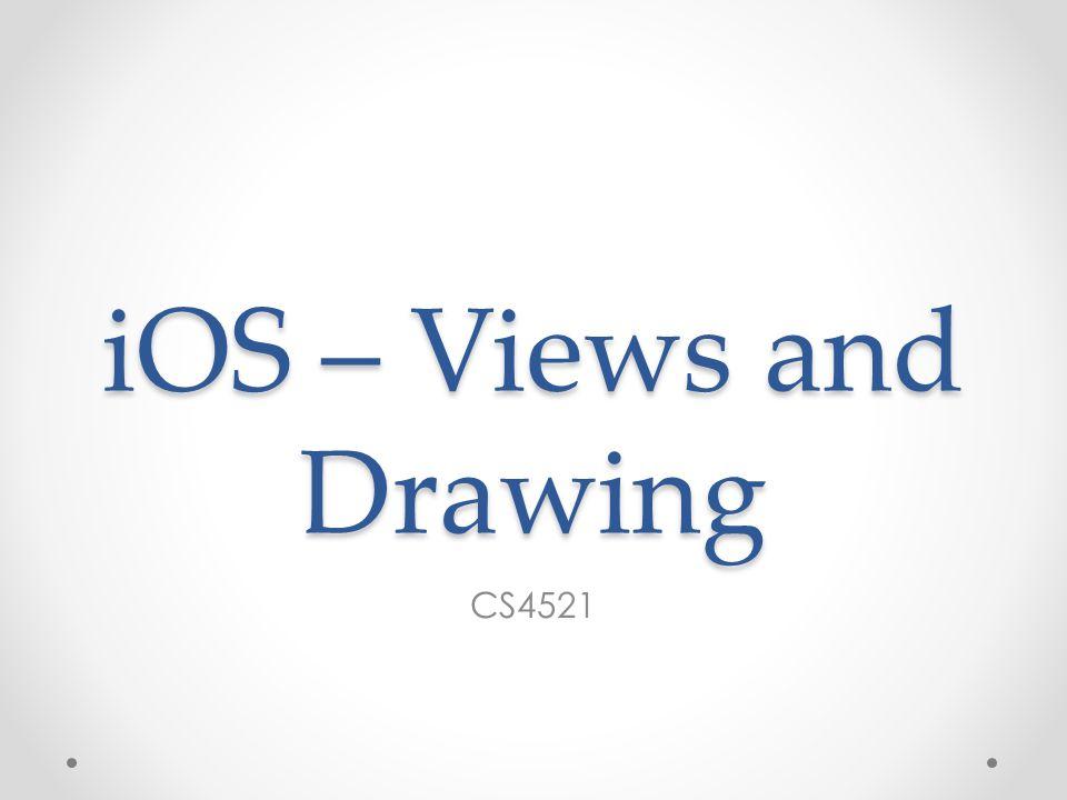 iOS – Views and Drawing CS4521