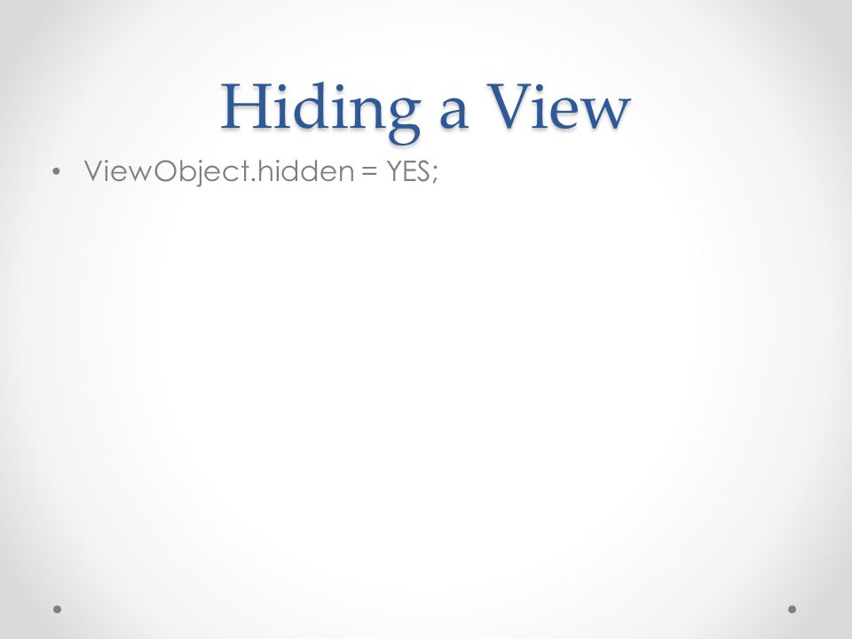 Hiding a View ViewObject.hidden = YES;