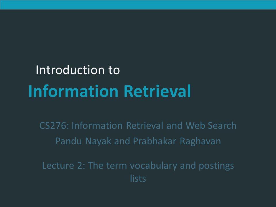 Introduction to Information Retrieval Introduction to Information Retrieval CS276: Information Retrieval and Web Search Pandu Nayak and Prabhakar Ragh