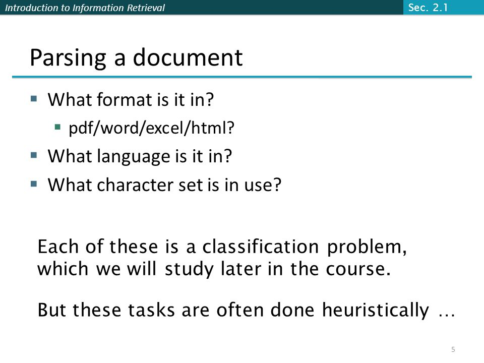 Introduction to Information Retrieval Parsing a document  What format is it in?  pdf/word/excel/html?  What language is it in?  What character set
