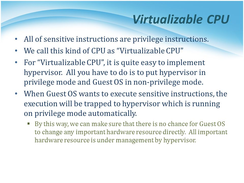 Virtualizable CPU All of sensitive instructions are privilege instructions.