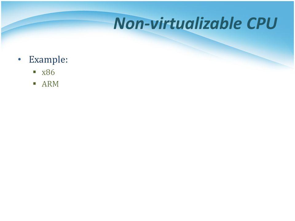 Non-virtualizable CPU Example:  x86  ARM