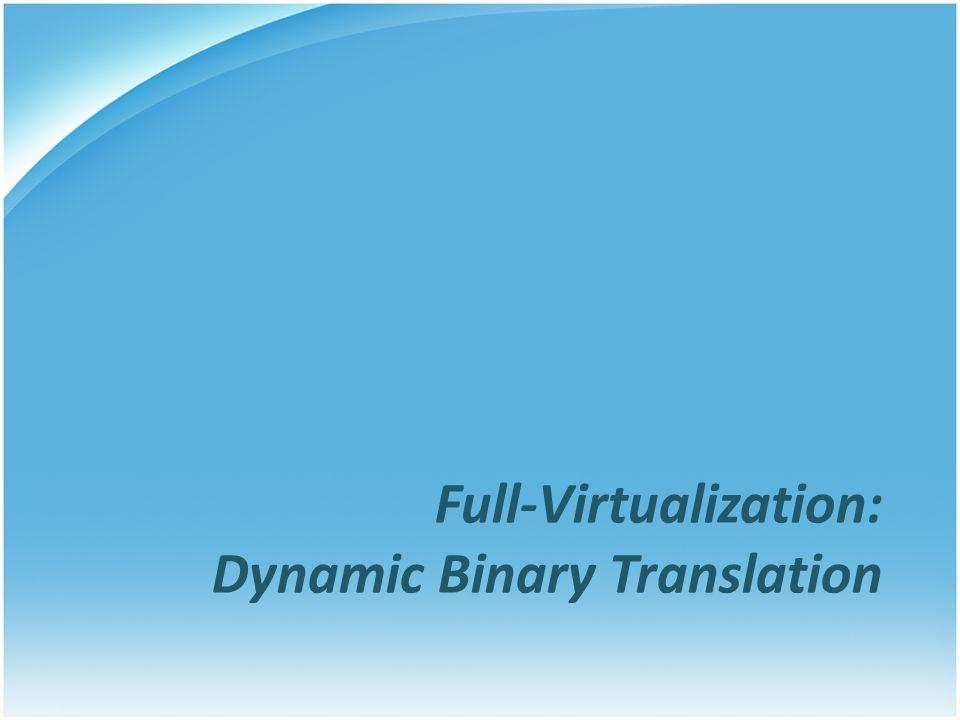 Full-Virtualization: Dynamic Binary Translation
