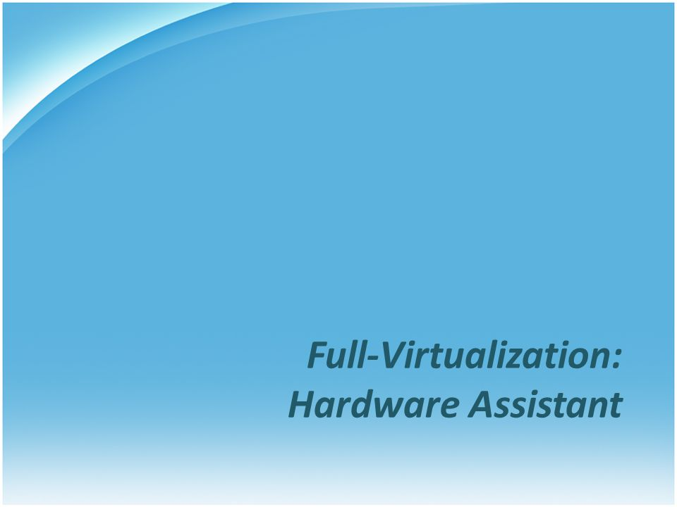 Full-Virtualization: Hardware Assistant