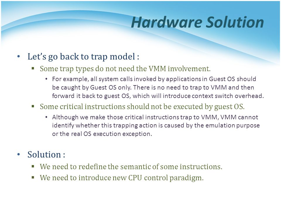 Hardware Solution Let's go back to trap model :  Some trap types do not need the VMM involvement.