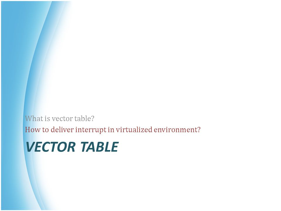 VECTOR TABLE What is vector table? How to deliver interrupt in virtualized environment?