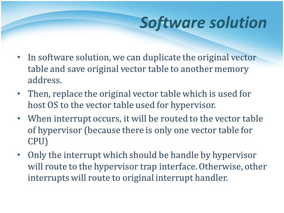 Software solution In software solution, we can duplicate the original vector table and save original vector table to another memory address.