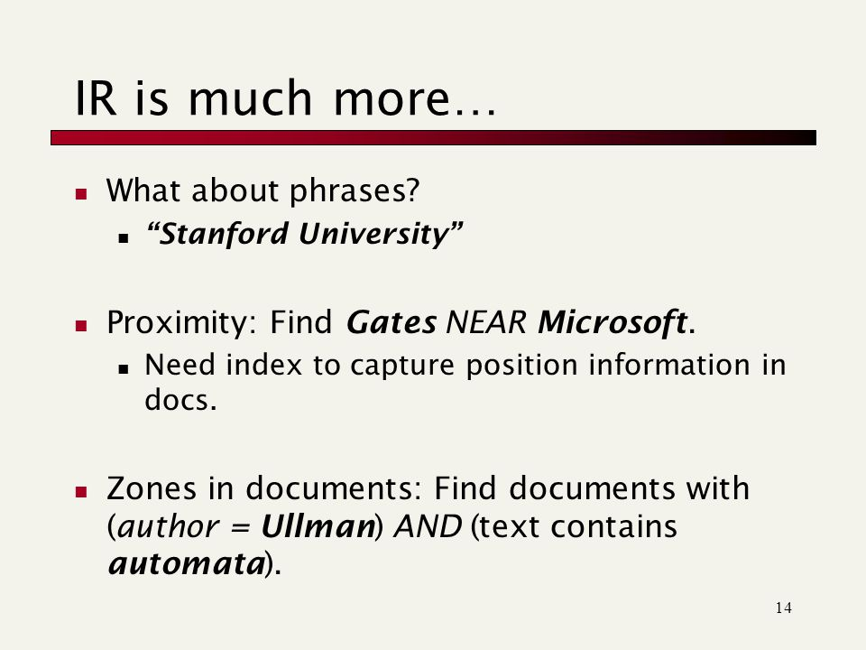 IR is much more… What about phrases. Stanford University Proximity: Find Gates NEAR Microsoft.