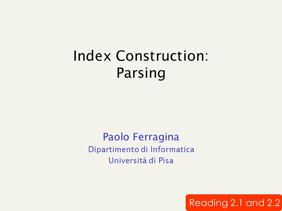 Index Construction: Parsing Paolo Ferragina Dipartimento di Informatica Università di Pisa Reading 2.1 and 2.2