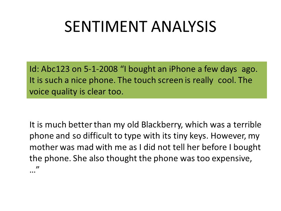 "SENTIMENT ANALYSIS Id: Abc123 on 5-1-2008 ""I bought an iPhone a few days ago. It is such a nice phone. The touch screen is really cool. The voice qual"