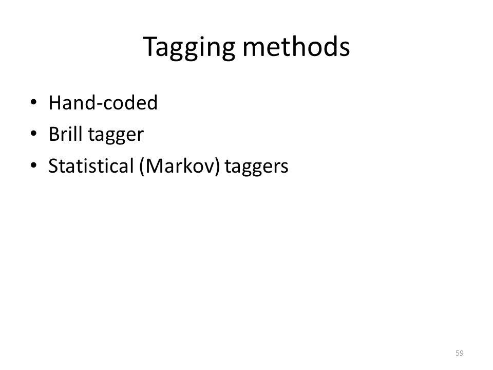 59 Tagging methods Hand-coded Brill tagger Statistical (Markov) taggers