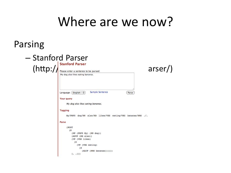 Where are we now? Parsing – Stanford Parser (http://nlp.stanford.edu:8080/parser/)