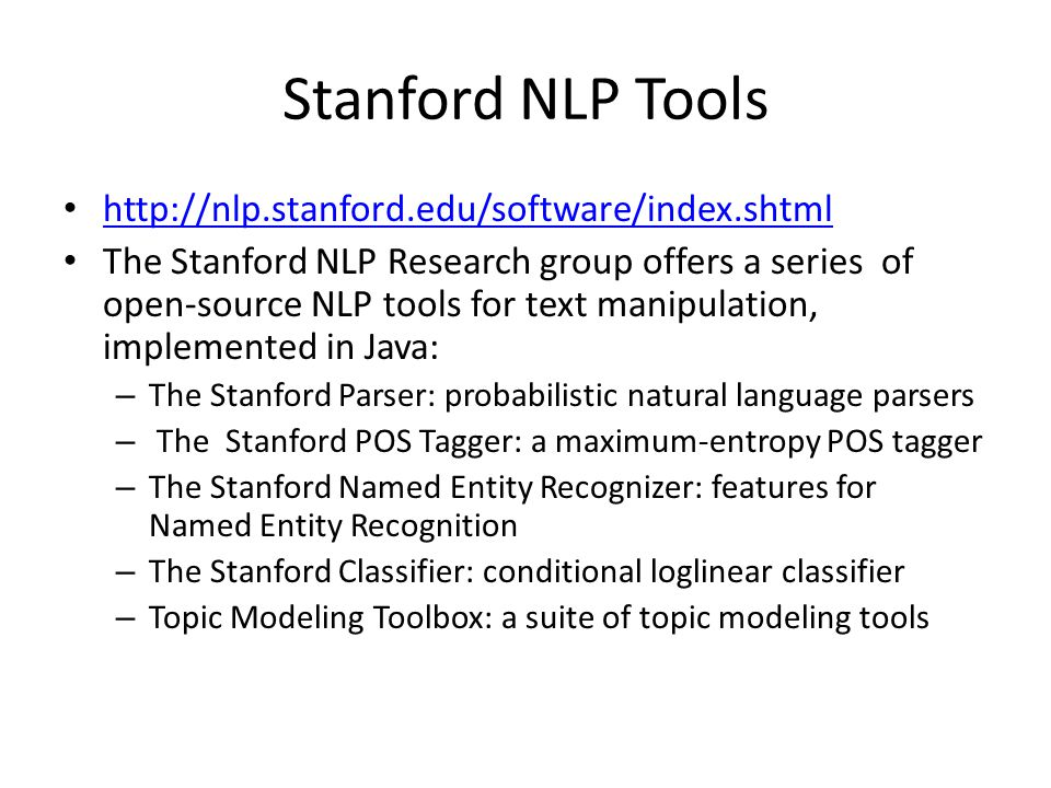 Stanford NLP Tools http://nlp.stanford.edu/software/index.shtml The Stanford NLP Research group offers a series of open-source NLP tools for text mani