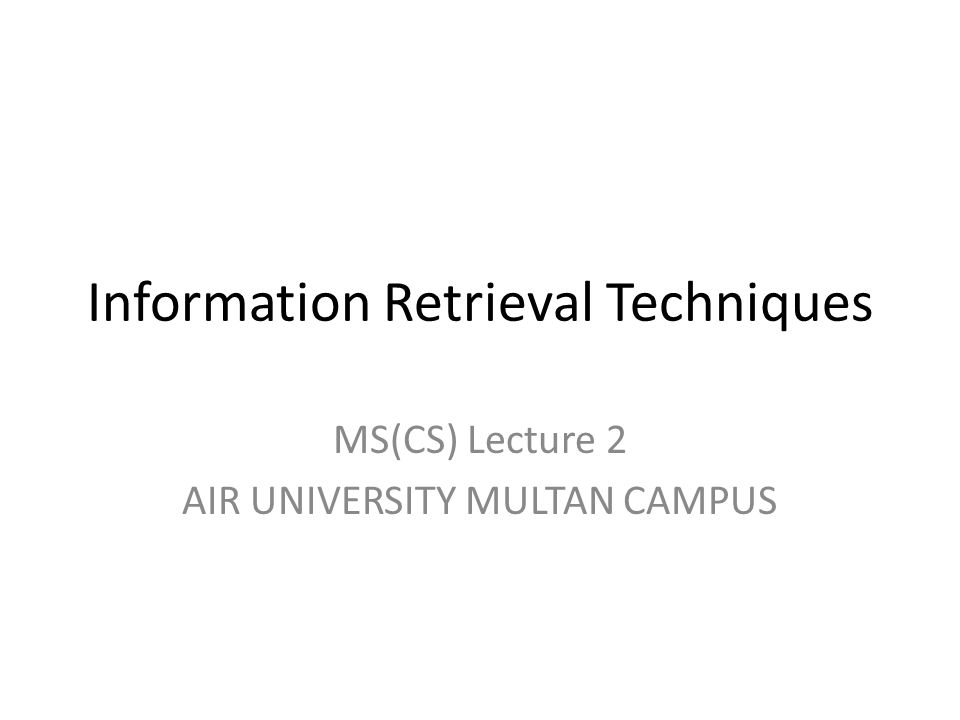Information Retrieval Techniques MS(CS) Lecture 2 AIR UNIVERSITY MULTAN CAMPUS