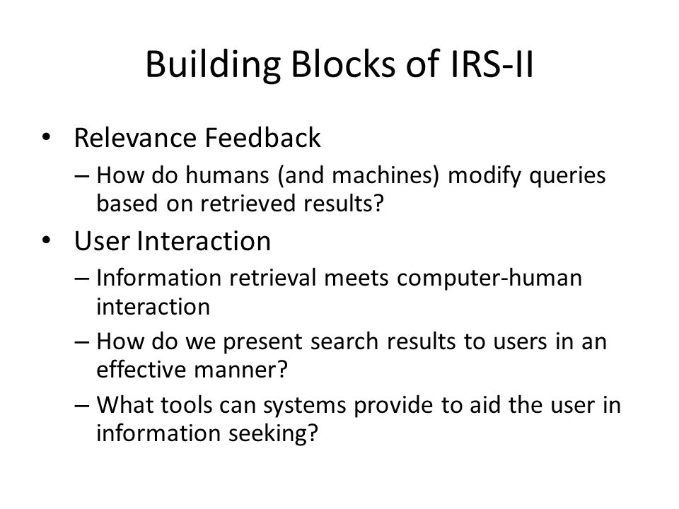 Relevance Feedback – How do humans (and machines) modify queries based on retrieved results? User Interaction – Information retrieval meets computer-h