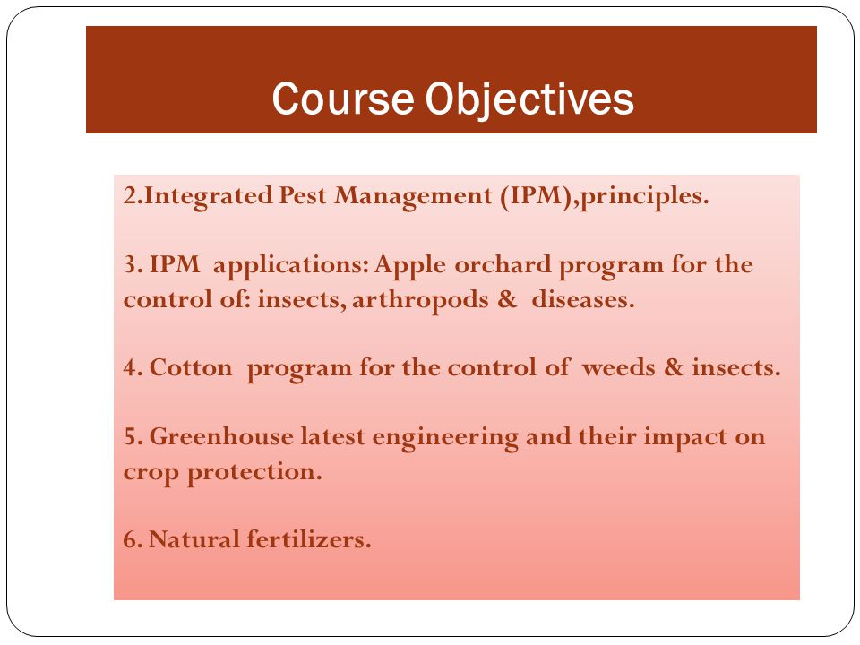 2.Integrated Pest Management (IPM),principles. 3. IPM applications: Apple orchard program for the control of: insects, arthropods & diseases. 4. Cotto