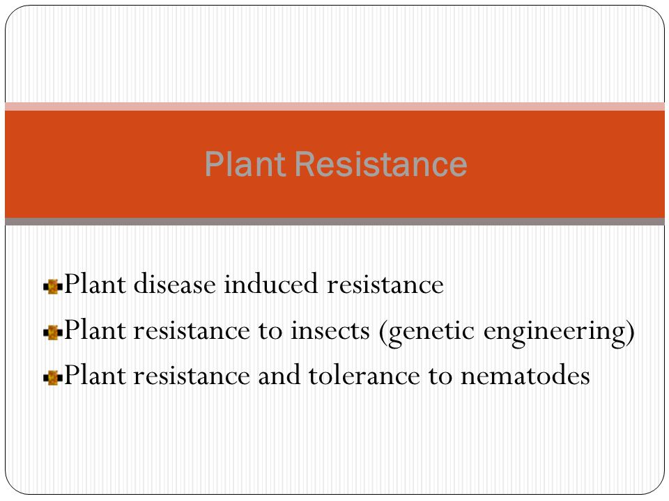 Plant disease induced resistance Plant resistance to insects (genetic engineering) Plant resistance and tolerance to nematodes Plant Resistance